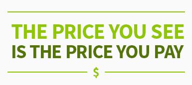 The price you see is the price you pay.